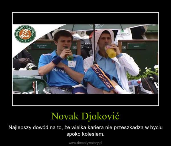 Novak Djoković – Najlepszy dowód na to, że wielka kariera nie przeszkadza w byciu spoko kolesiem.