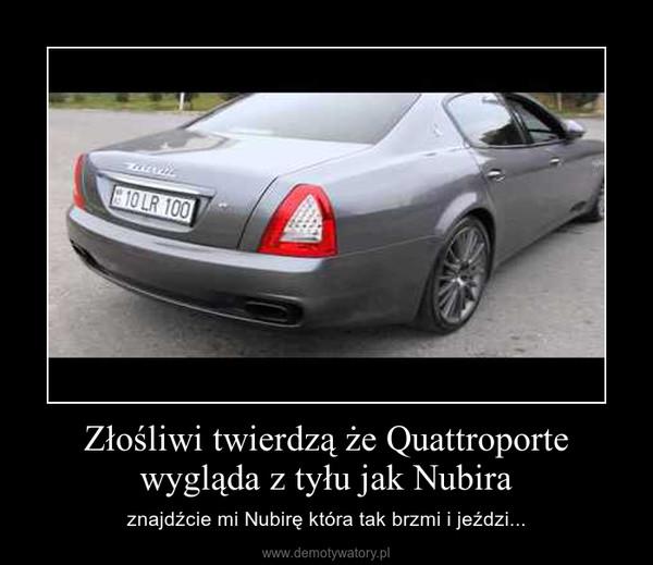 Złośliwi twierdzą że Quattroporte wygląda z tyłu jak Nubira – znajdźcie mi Nubirę która tak brzmi i jeździ...
