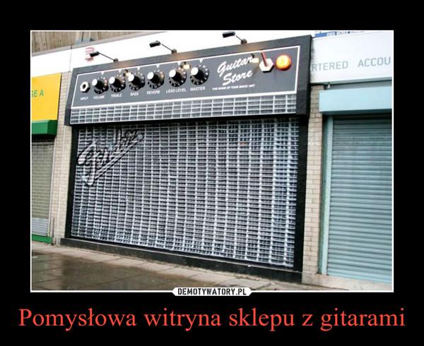 Pomysłowa witryna sklepu z gitarami –