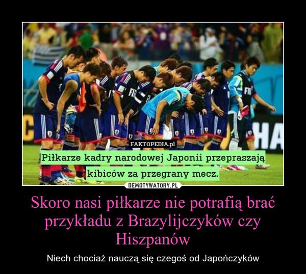 Skoro nasi piłkarze nie potrafią brać przykładu z Brazylijczyków czy Hiszpanów – Niech chociaż nauczą się czegoś od Japończyków