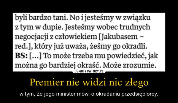Premier nie widzi nic złego – w tym, że jego minister mówi o okradaniu przedsiębiorcy.