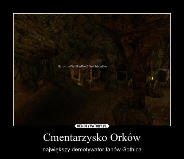 Cmentarzysko Orków – największy demotywator fanów Gothica