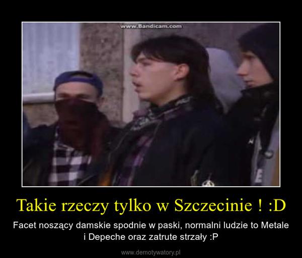 Takie rzeczy tylko w Szczecinie ! :D – Facet noszący damskie spodnie w paski, normalni ludzie to Metale i Depeche oraz zatrute strzały :P