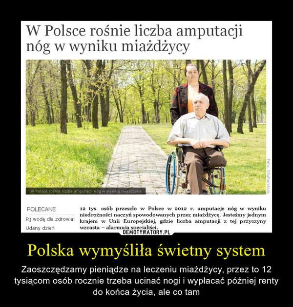 Polska wymyśliła świetny system – Zaoszczędzamy pieniądze na leczeniu miażdżycy, przez to 12 tysiącom osób rocznie trzeba ucinać nogi i wypłacać później renty do końca życia, ale co tam