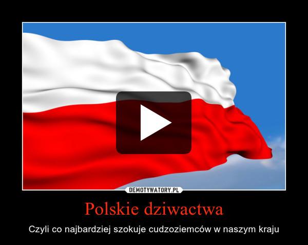 Polskie dziwactwa – Czyli co najbardziej szokuje cudzoziemców w naszym kraju
