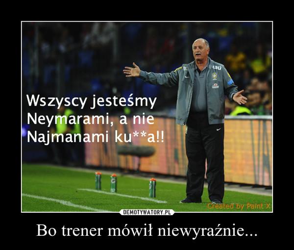 Bo trener mówił niewyraźnie... –