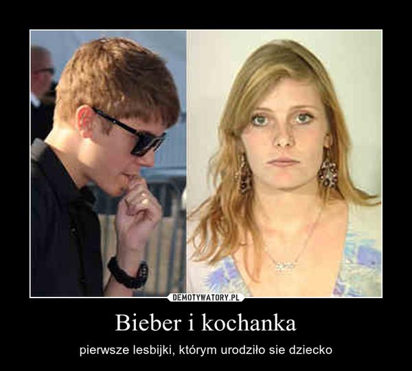 Bieber i kochanka – pierwsze lesbijki, którym urodziło sie dziecko