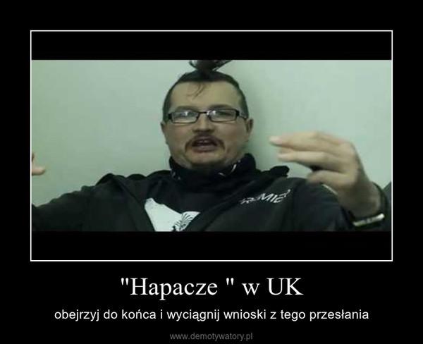 """""""Hapacze """" w UK – obejrzyj do końca i wyciągnij wnioski z tego przesłania"""