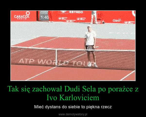 Tak się zachował Dudi Sela po porażce z Ivo Karloviciem – Mieć dystans do siebie to piękna rzecz