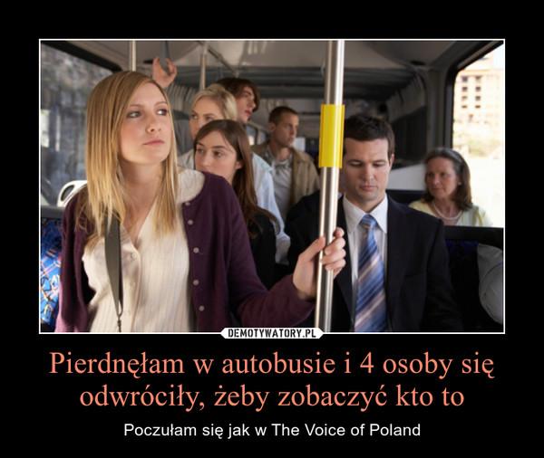 Pierdnęłam w autobusie i 4 osoby się odwróciły, żeby zobaczyć kto to – Poczułam się jak w The Voice of Poland