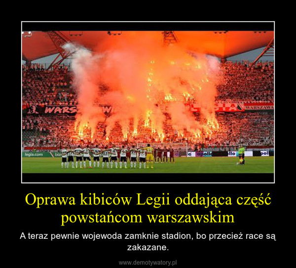 Oprawa kibiców Legii oddająca część powstańcom warszawskim – A teraz pewnie wojewoda zamknie stadion, bo przecież race są zakazane.