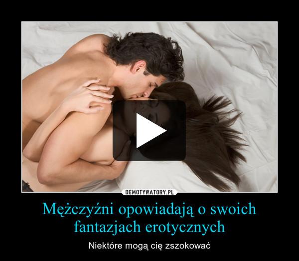 Mężczyźni opowiadają o swoich fantazjach erotycznych – Niektóre mogą cię zszokować