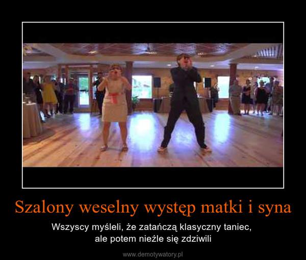 Szalony weselny występ matki i syna – Wszyscy myśleli, że zatańczą klasyczny taniec, ale potem nieźle się zdziwili