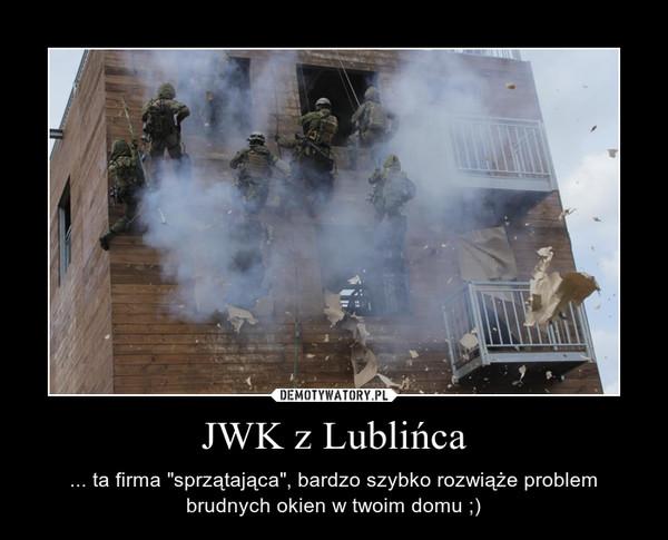 """JWK z Lublińca – ... ta firma """"sprzątająca"""", bardzo szybko rozwiąże problem brudnych okien w twoim domu ;)"""
