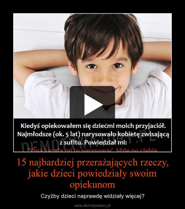 15 najbardziej przerażających rzeczy, jakie dzieci powiedziały swoim opiekunom – Czyżby dzieci naprawdę widziały więcej?