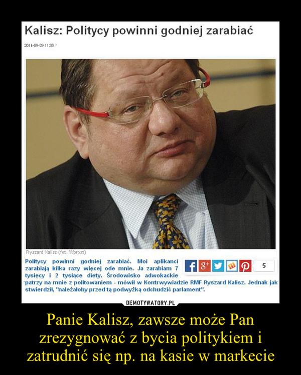 Panie Kalisz, zawsze może Pan zrezygnować z bycia politykiem i zatrudnić się np. na kasie w markecie –