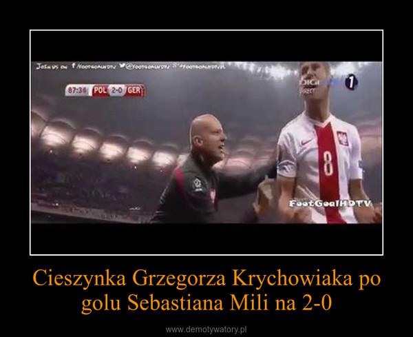 Cieszynka Grzegorza Krychowiaka po golu Sebastiana Mili na 2-0 –