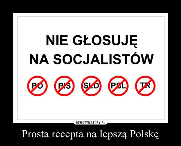 Prosta recepta na lepszą Polskę –