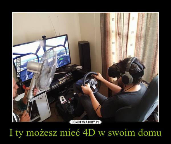 I ty możesz mieć 4D w swoim domu –