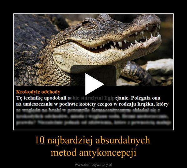 10 najbardziej absurdalnych metod antykoncepcji –  weekendowo.pl