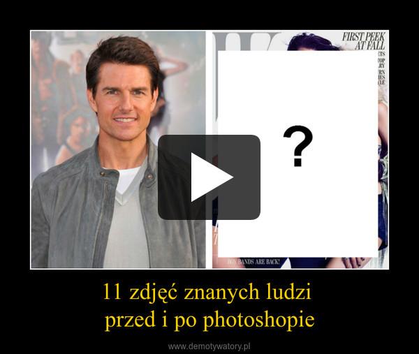 11 zdjęć znanych ludzi przed i po photoshopie –