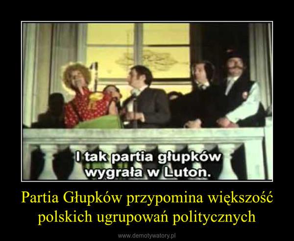 Partia Głupków przypomina większość polskich ugrupowań politycznych –