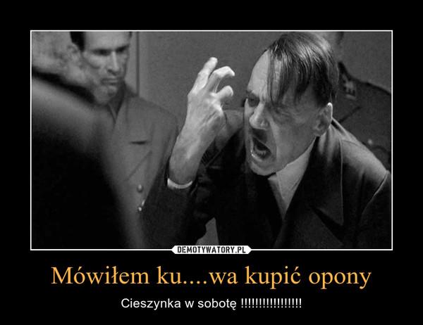 Mówiłem ku....wa kupić opony – Cieszynka w sobotę !!!!!!!!!!!!!!!!!