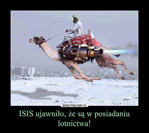 ISIS ujawniło, że są w posiadaniu lotnictwa! –