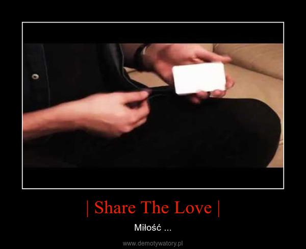   Share The Love   – Miłość ...