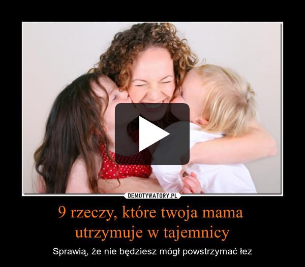 9 rzeczy, które twoja mama utrzymuje w tajemnicy – Sprawią, że nie będziesz mógł powstrzymać łez