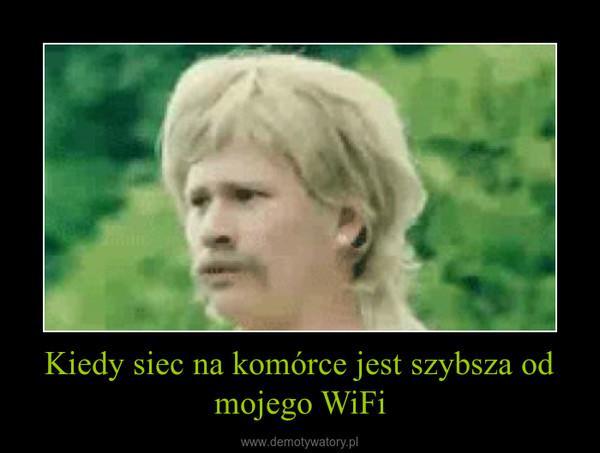 Kiedy siec na komórce jest szybsza od mojego WiFi –