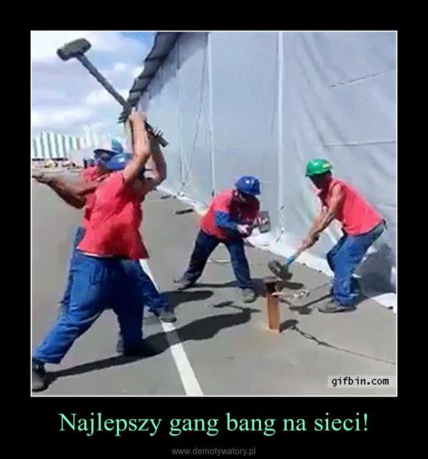 Najlepszy gang bang na sieci! –