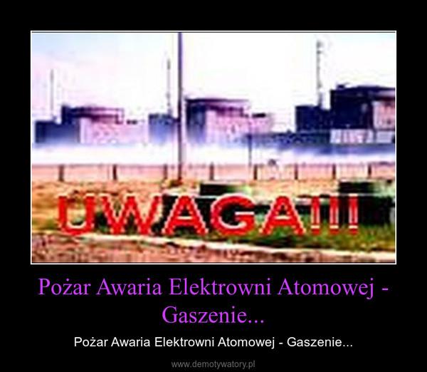 Pożar Awaria Elektrowni Atomowej - Gaszenie... – Pożar Awaria Elektrowni Atomowej - Gaszenie...
