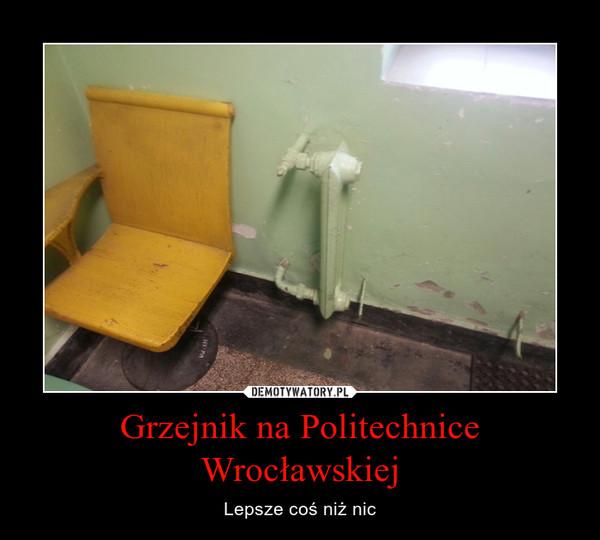 Grzejnik na Politechnice Wrocławskiej – Lepsze coś niż nic