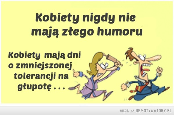 Kobiety nigdy nie mają złego humoru –