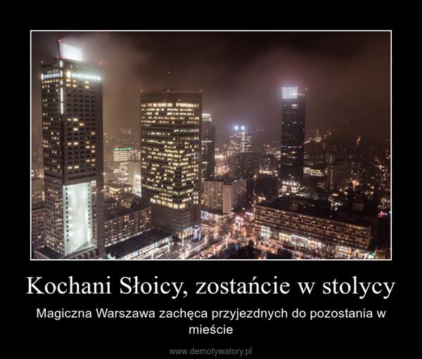Kochani Słoicy, zostańcie w stolycy – Magiczna Warszawa zachęca przyjezdnych do pozostania w mieście