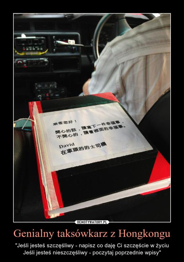 """Genialny taksówkarz z Hongkongu – """"Jeśli jesteś szczęśliwy - napisz co daję Ci szczęście w życiuJeśli jesteś nieszczęśliwy - poczytaj poprzednie wpisy"""""""