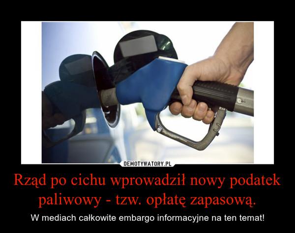 Rząd po cichu wprowadził nowy podatek paliwowy - tzw. opłatę zapasową. – W mediach całkowite embargo informacyjne na ten temat!