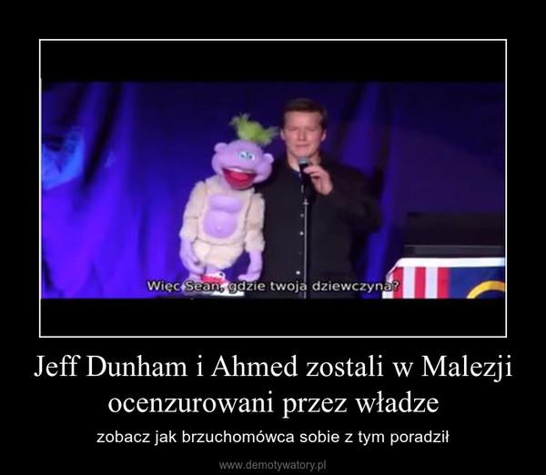 Jeff Dunham i Ahmed zostali w Malezji ocenzurowani przez władze – zobacz jak brzuchomówca sobie z tym poradził