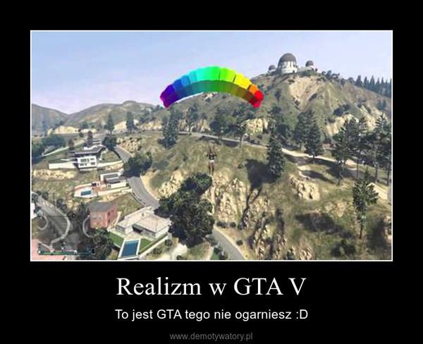 Realizm w GTA V – To jest GTA tego nie ogarniesz :D