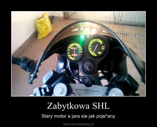 Zabytkowa SHL – Stary motor a jara sie jak poje*any