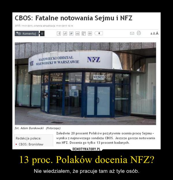 13 proc. Polaków docenia NFZ? – Nie wiedziałem, że pracuje tam aż tyle osób.
