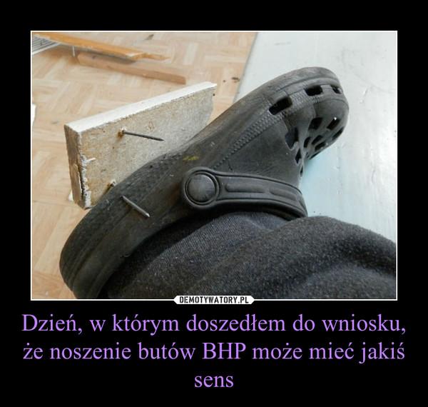 Dzień, w którym doszedłem do wniosku, że noszenie butów BHP może mieć jakiś sens –