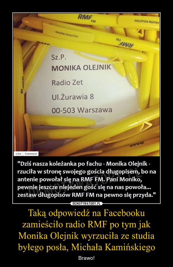 Taką odpowiedź na Facebooku zamieściło radio RMF po tym jak Monika Olejnik wyrzuciła ze studia byłego posła, Michała Kamińskiego – Brawo!