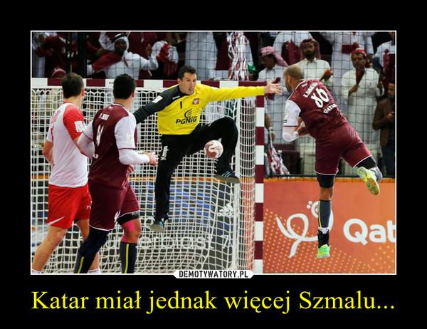 Katar miał jednak więcej Szmalu... –