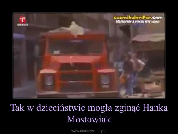 Tak w dzieciństwie mogła zginąć Hanka Mostowiak –