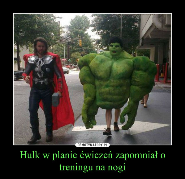 Hulk w planie ćwiczeń zapomniał o treningu na nogi –