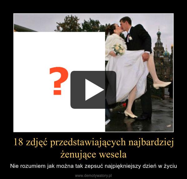 18 zdjęć przedstawiających najbardziej żenujące wesela – Nie rozumiem jak można tak zepsuć najpiękniejszy dzień w życiu