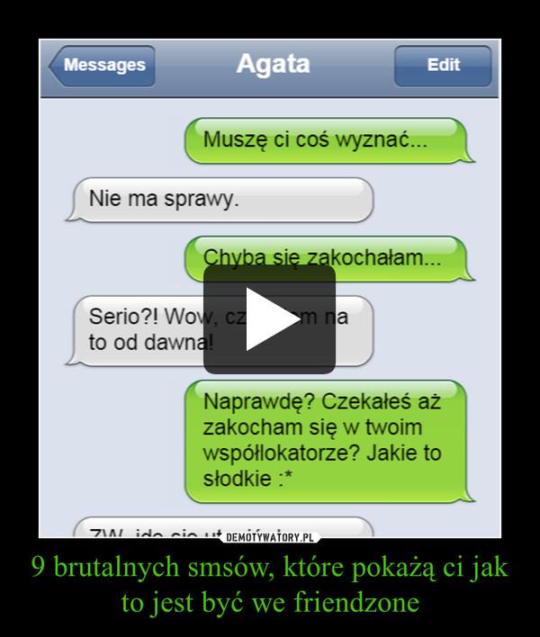 9 brutalnych smsów, które pokażą ci jak to jest być we friendzone –