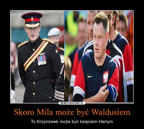 Skoro Mila może być Waldusiem